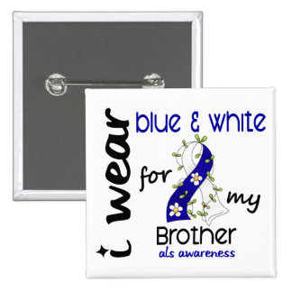 ALS I Wear Blue and White For My Brother 43 Pinback Button