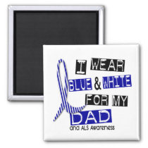 ALS I Wear Blue And White For My Dad 37 Magnet