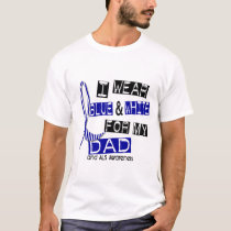 ALS I Wear Blue And White For My Dad 37 T-Shirt