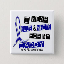 ALS I Wear Blue And White For My Daddy 37 Pinback Button