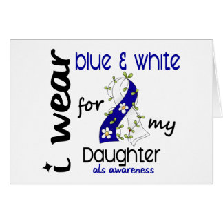 ALS I Wear Blue and White For My Daughter 43 Card