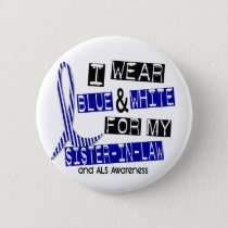ALS I Wear Blue And White For My Sister-In-Law 37 Button