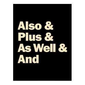 Also And Plus As Well black Postcard