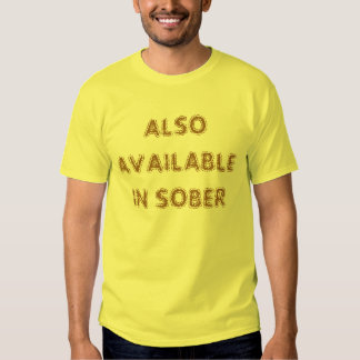 ALSO AVAILABLE IN SOBER T SHIRT