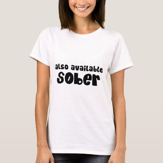 Also Available Sober T-Shirt