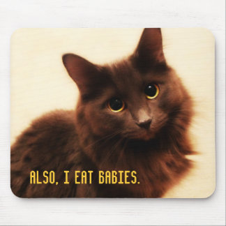 Also, I eat babies. Mouse Pads