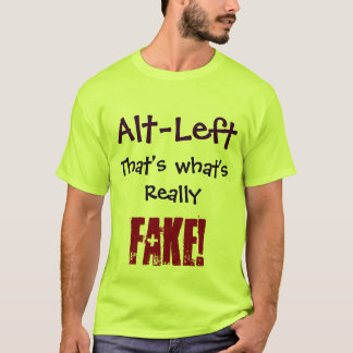 Alt-Left That's What's Really FAKE! Shirt