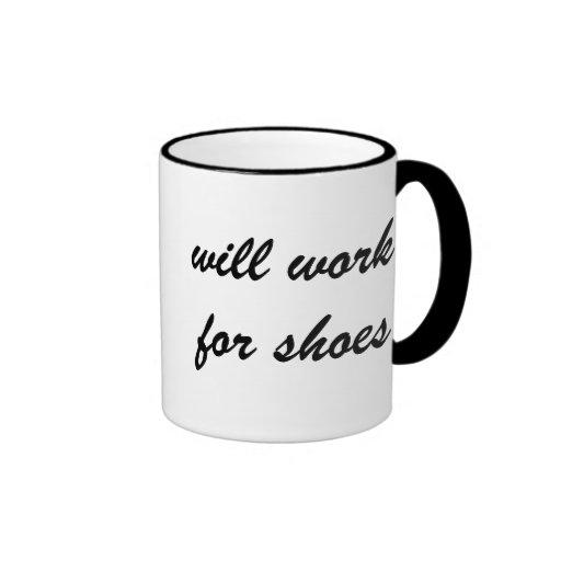 Altamente motivado: Trabajará para los zapatos (qu Tazas