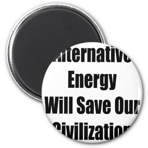 Alternative Energy Will Save Our Civilization Refrigerator Magnet