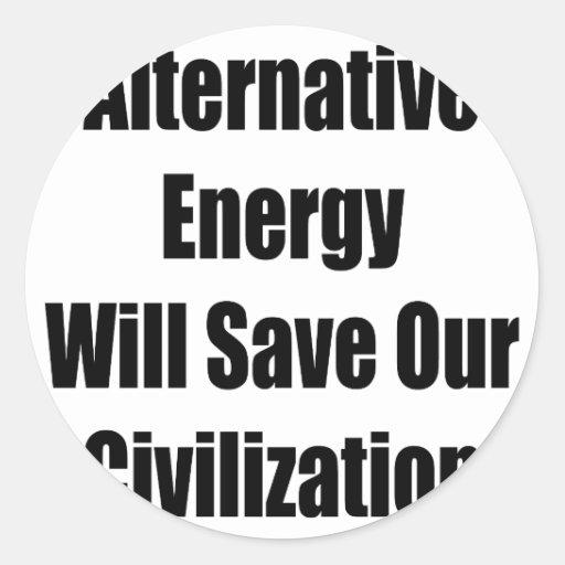 Alternative Energy Will Save Our Civilization Round Sticker
