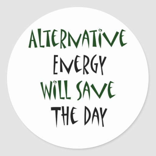 Alternative Energy Will Save The Day Sticker