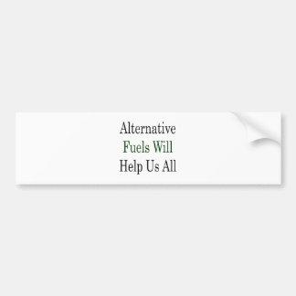 Alternative Fuels Will Help Us All Bumper Stickers
