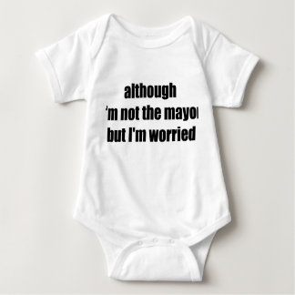 although I'm not the mayor, but I'm worried Baby Bodysuit