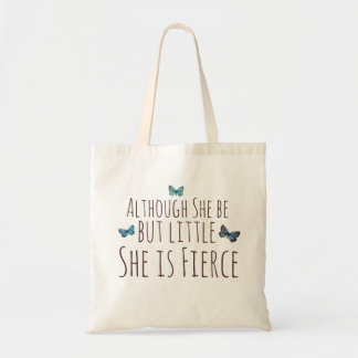 Although she be but little she is fierce bag