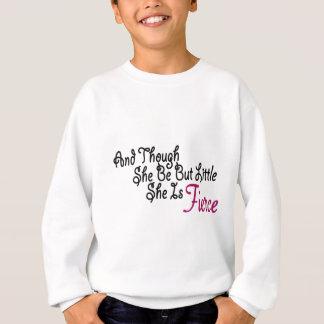 Although She Be But Little She Is Fierce Sweatshirt