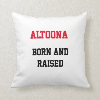 Altoona Born and Raised Throw Pillow