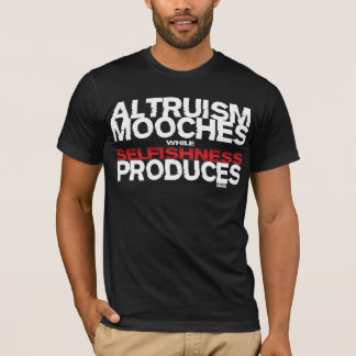 Altruism Mooches While Selfishness Produces T-Shirt