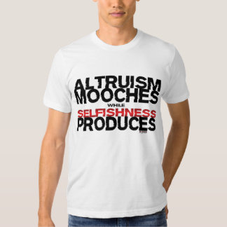 Altruism Mooches While Selfishness Produces Tee Shirt