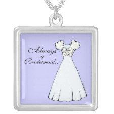 Always a Bridesmaid Necklace
