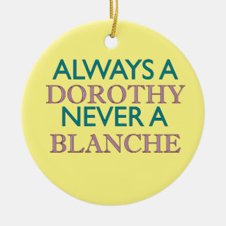 Always a Dorothy, Never a Blanche Ornament