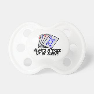 Always A Trick Up My Sleeve Pacifier