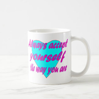Always accept yourself the way you are coffee mug
