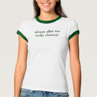 always after me lucky charms! t shirt