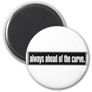 Always Ahead of the Curve 2 Inch Round Magnet