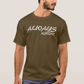 ALWAYS ALRIGHT T-Shirt