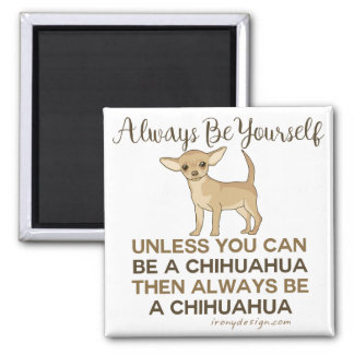 Always Be a Chihuahua 2 Inch Square Magnet