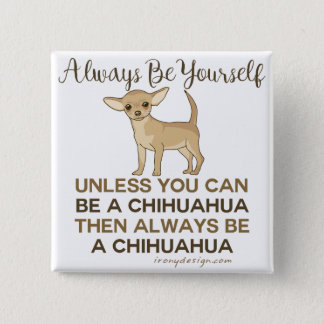Always Be a Chihuahua Button