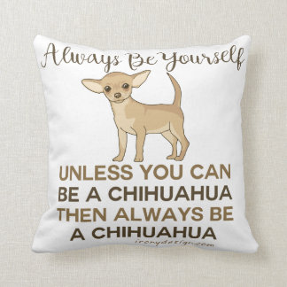 Always Be a Chihuahua Throw Pillow