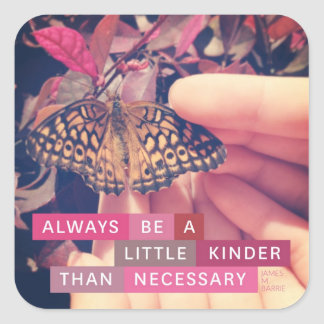 Always be a little kinder... Quote Square Sticker