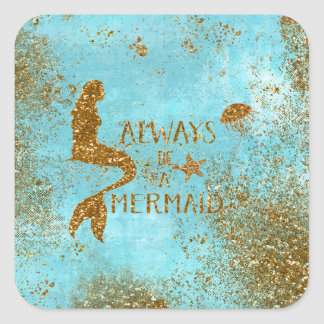 Always be a mermaid- gold glitter mermaid vision square sticker
