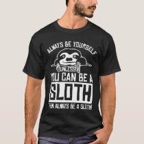 Always BE A Sloth T-Shirt