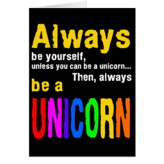 Always be a unicorn card