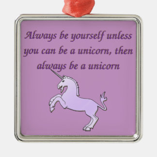Always be a Unicorn Metal Ornament