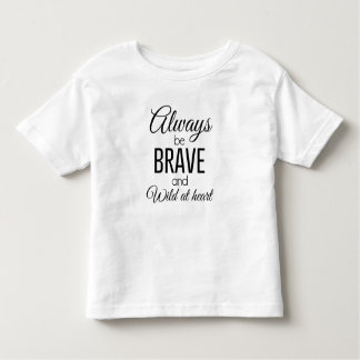 Always Be Brave and Wild at Heart Toddler T-shirt