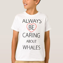 Always Be Caring About Whales T-Shirt