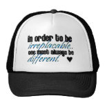always be different you are then irreplaceable hat