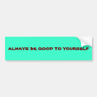 """""""Always be good to YOURSELF* BUMPERSTICKER Bumper Stickers"""