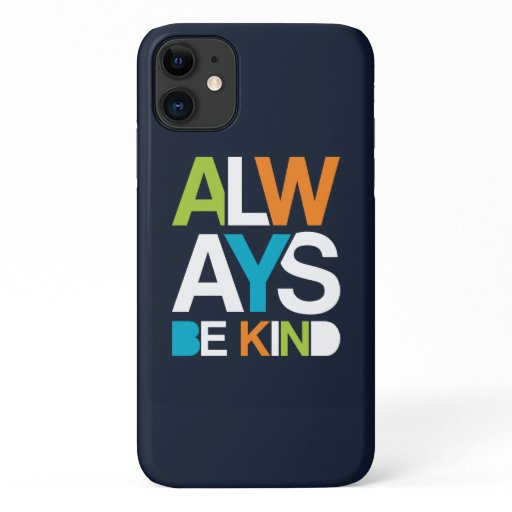 Always Be Kind iPhone 11 Case