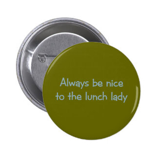 Always be Nice to the Lunch Lady Pinback Buttons