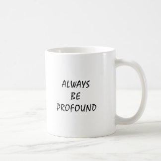 ALWAYS BE PROFOUND COFFEE MUG