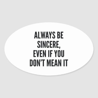Always Be Sincere Oval Sticker