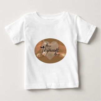 Always Be True To Yourself Baby T-Shirt