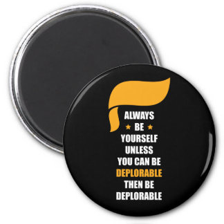 Always Be Yourself Always Be Deplorable Magnet