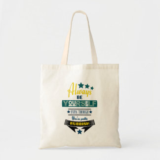 Always be Yourself Even Though You're Rubbish Tote Bag