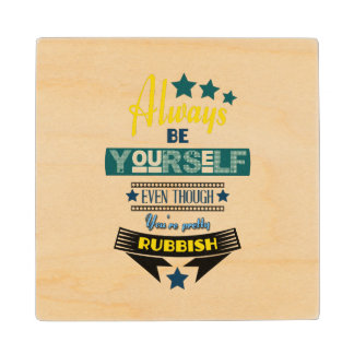 Always be Yourself Even Though You're Rubbish Wooden Coaster
