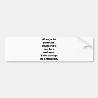 Always Be Yourself Unicorn Bumper Sticker
